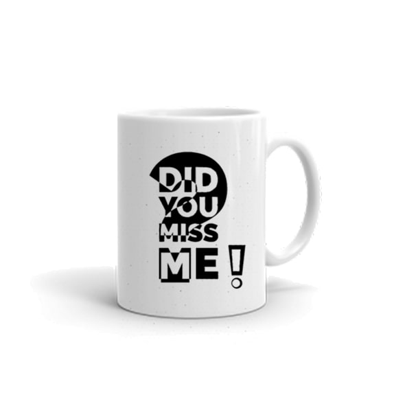 did you miss me mug